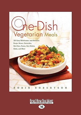 One-Dish Vegetarian Meals: 150 Easy, Wholesome, and Delicious Soups, Stews, Casseroles, Stir-Fries, Pastas, Rice Dishes, Chilis, and More (Easyre - Robertson, Robin