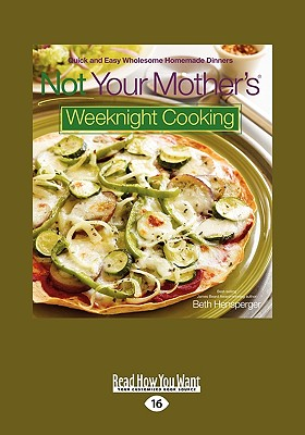 Not Your Mother's (R) Weeknight Cooking: Quick and Easy Wholesome Homemade Dinners - Hensperger, Beth