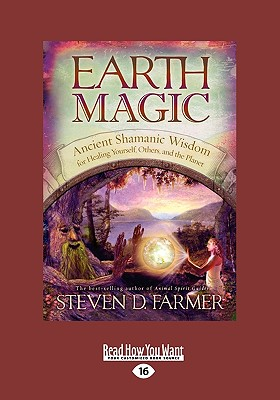 Earth Magic: Ancient Shamanic Wisdom for Healing Yourself, Others, and the Planet - Farmer, Steven D, Dr.