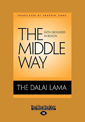 The Middle Way: Faith Grounded in Reason - Dalai Lama