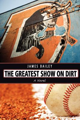 The Greatest Show on Dirt - Bailey, James