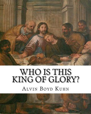 Who Is This King of Glory?: A Critical Study of the Christos-Messiah Tradition - Kuhn, Alvin Boyd