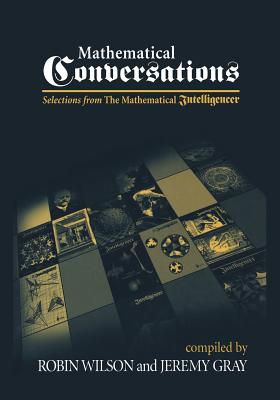 Mathematical Conversations: Selections from the Mathematical Intelligencer - Wilson, Robin, and Gray, Jeremy
