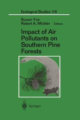 Impact of Air Pollutants on Southern Pine Forests - Fox, Susan (Editor), and Mickler, Robert A. (Editor)