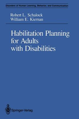 Habilitation Planning for Adults with Disabilities - Schalock, Robert L, and Kiernan, William E