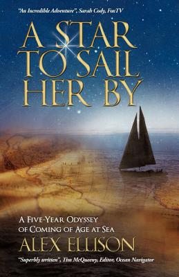 A Star to Sail Her by: A Five-Year Odyssey of Coming of Age at Sea - Ellison, Alex
