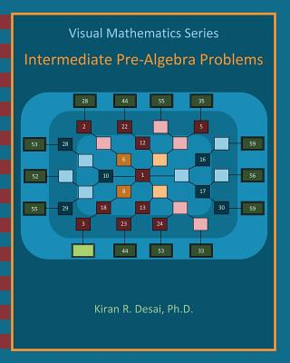 Visual Mathematics Series: Intermediate Pre-Algebra Problems - Desai Ph D, Kiran R