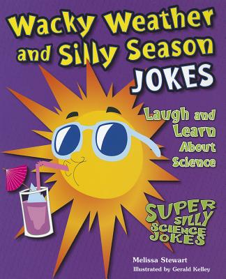 Wacky Weather and Silly Season Jokes: Laugh and Learn about Science - Stewart, Melissa