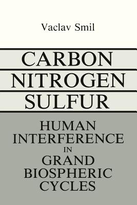 Carbon-Nitrogen-Sulfur: Human Interference in Grand Biospheric Cycles - Smil, V (Editor)