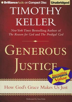 Generous Justice: How God's Grace Makes Us Just - Keller, Timothy, and Parks, Tom, Ph.D. (Performed by)
