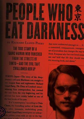 People Who Eat Darkness: The True Story of a Young Woman Who Vanished from the Streets of Tokyo and the Evil That Swallowed Her Up - Parry, Richard Lloyd, and Vance, Simon (Read by)