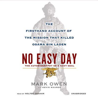 No Easy Day: The Firsthand Account of the Mission That Killed Osama Bin Laden - Owen, Mark, and Graham, Holter (Read by), and Maurer, Kevin
