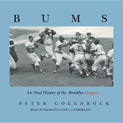 Bums: An Oral History of the Brooklyn Dodgers - Golenbock, Peter, and Todd, Raymond (Read by)