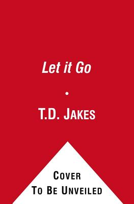 Let it Go: Forgive So You Can Be Forgiven - Jakes, T. D.