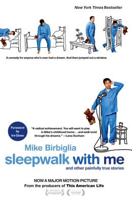 Sleepwalk with Me: And Other Painfully True Stories - Birbiglia, Mike, and Glass, Ira (Foreword by)