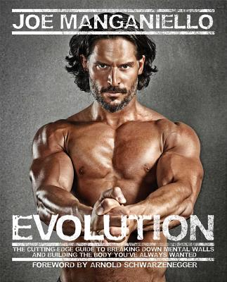 Evolution: The Cutting-Edge Guide to Breaking Down Mental Walls and Building the Body You've Always Wanted - Manganiello, Joe, and Mathews, Ron (Contributions by)