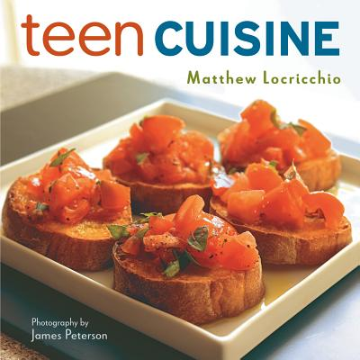 Teen Cuisine - Locricchio, Matthew, and Peterson, James (Photographer)