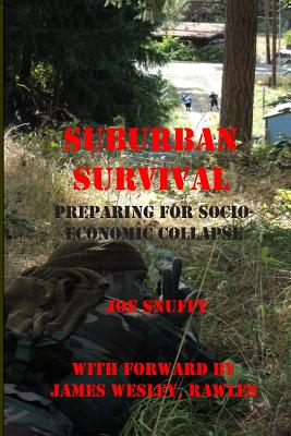 Suburban Survival: Preparing for Socio-Economic Collapse - Snuffy, Joe, and Rawles, James Wesley (Prologue by)