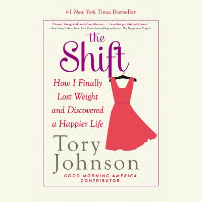 The Shift: How I Finally Lost Weight and Discovered a Happier Life - Johnson, Tory (Read by)
