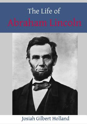 The Life of Abraham Lincoln - Holland, Josiah Gilbert, and Reese, Cam (Editor)