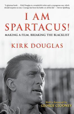I Am Spartacus!: Making a Film, Breaking the Blacklist - Douglas, Kirk