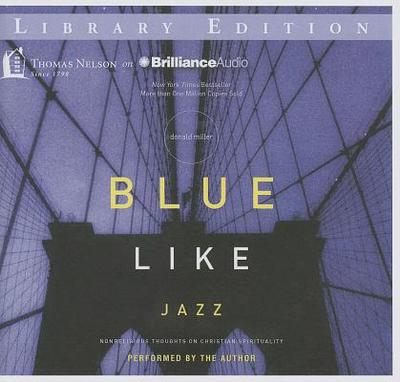 Blue Like Jazz: Nonreligious Thoughts on Christian Spirituality - Miller, Donald (Performed by)