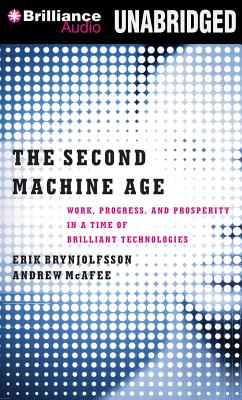 The Second Machine Age: Work, Progress, and Prosperity in a Time of Brilliant Technologies - Brynjolfsson, Erik, and McAfee, Andrew, and Cummings, Jeff (Performed by)