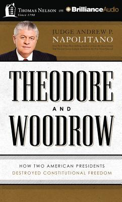 Theodore and Woodrow: How Two American Presidents Destroyed Constitutional Freedom - Napolitano, Andrew P, and Moore, Scott (Performed by)