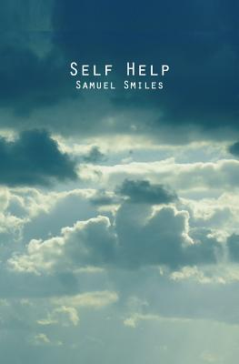 Self Help: With Illustrations of Conduct and Perseverance - Smiles, Samuel, Jr.