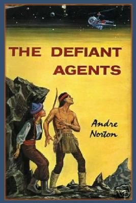 The Defiant Agents - Norton, Andre