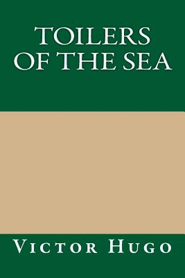 Toilers of the Sea - Hugo, Victor