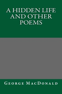 A Hidden Life and Other Poems - MacDonald, George