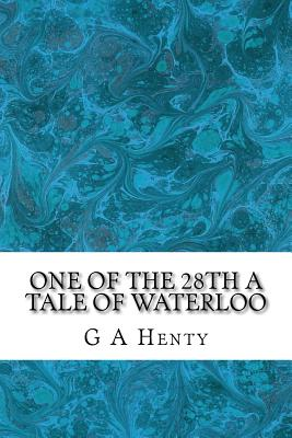 One of the 28th a Tale of Waterloo - Henty, G a
