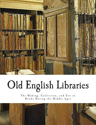 Old English Libraries: The Making, Collection, and Use of Books During the Middle Ages - Savage, Ernest a