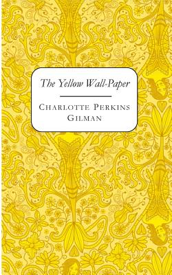 The Yellow Wall-Paper - Gilman, Charlotte Perkins