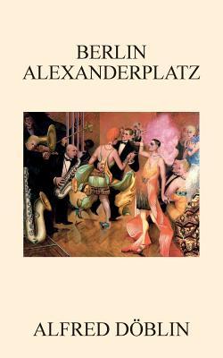 Berlin Alexanderplatz - Doblin, Alfred, and Thompson, Anne (Translated by)