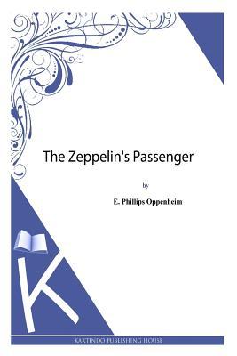 The Zeppelin's Passenger - Oppenheim, E Phillips