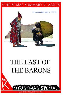 The Last of the Barons [Christmas Summary Classics] - Lytton, Edward Bulwer Lytton, Bar