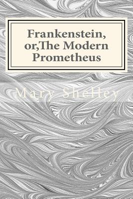 Frankenstein, Or, the Modern Prometheus - Shelley, Mary W G