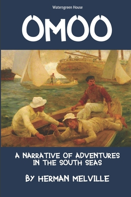 Omoo: A Narrative of Adventures in the South Seas - Melville, Herman