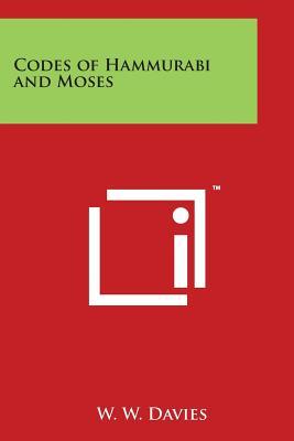 Codes of Hammurabi and Moses - Davies, W W