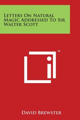 Letters on Natural Magic Addressed to Sir Walter Scott - Brewster, David, Sir