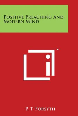 Positive Preaching and Modern Mind - Forsyth, P T