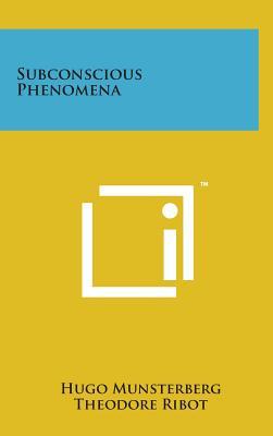 Subconscious Phenomena - Munsterberg, Hugo, and Ribot, Theodore, and Janet, Pierre