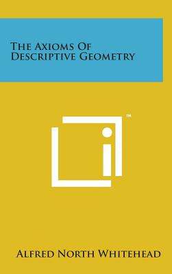 The Axioms of Descriptive Geometry - Whitehead, Alfred North