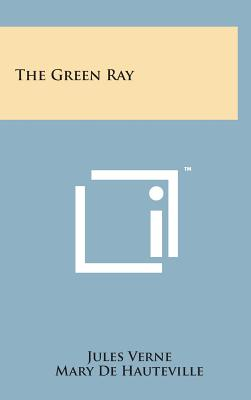 The Green Ray - Verne, Jules, and Hauteville, Mary De (Translated by)