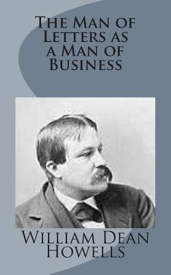 The Man of Letters as a Man of Business - Howells, William Dean