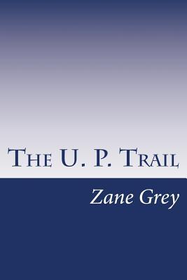 The U. P. Trail - Grey, Zane