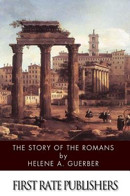 The Story of the Romans - Guerber, Helene a