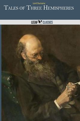 Tales of Three Hemispheres - Dunsany, Edward John Moreton, Lord